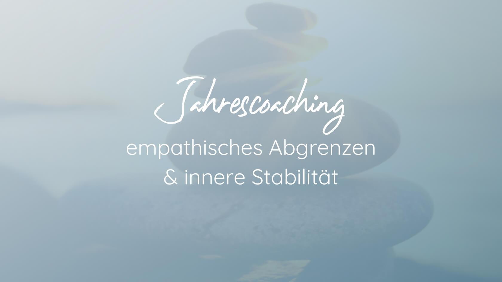 Jahrescoaching - empathisches Abgrenzen und innere Stabilität