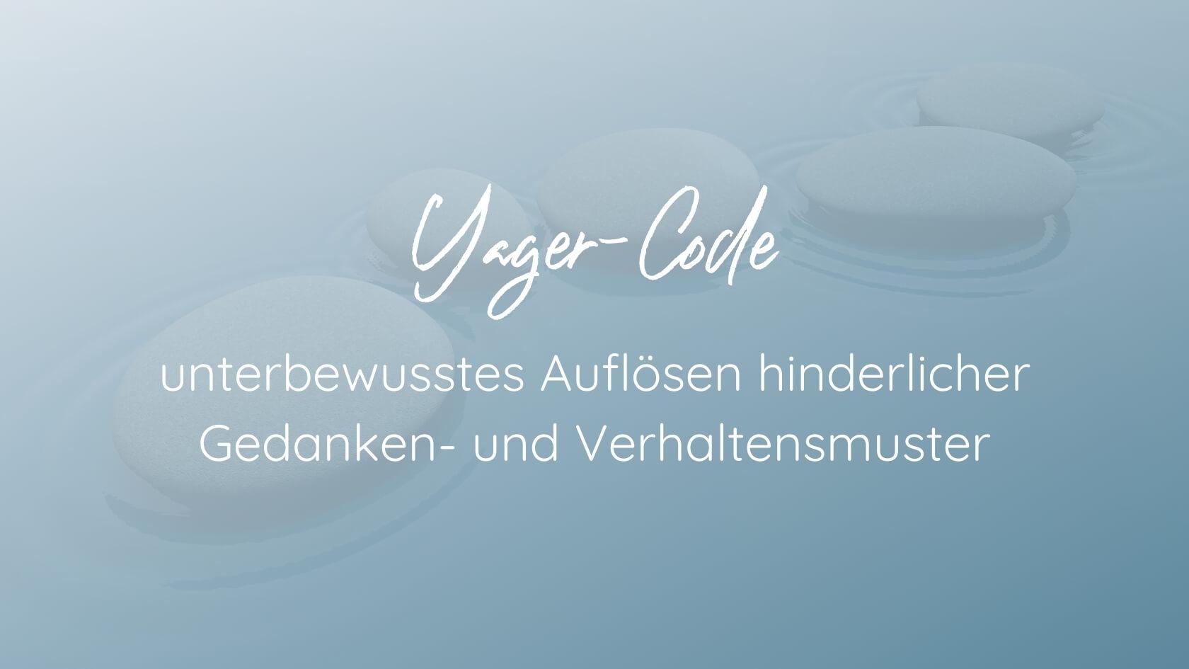 Yager-Code - unterbewusstes Auflösen hinderlicher Gedanken- und Verhaltensmuster